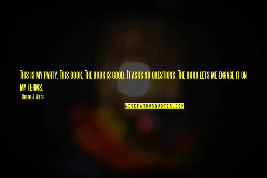 Wiebe Quotes By Kurtis J. Wiebe: This is my party. This book. The book