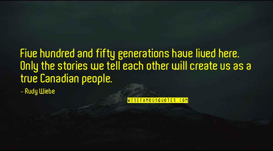 Wiebe Quotes By Rudy Wiebe: Five hundred and fifty generations have lived here.