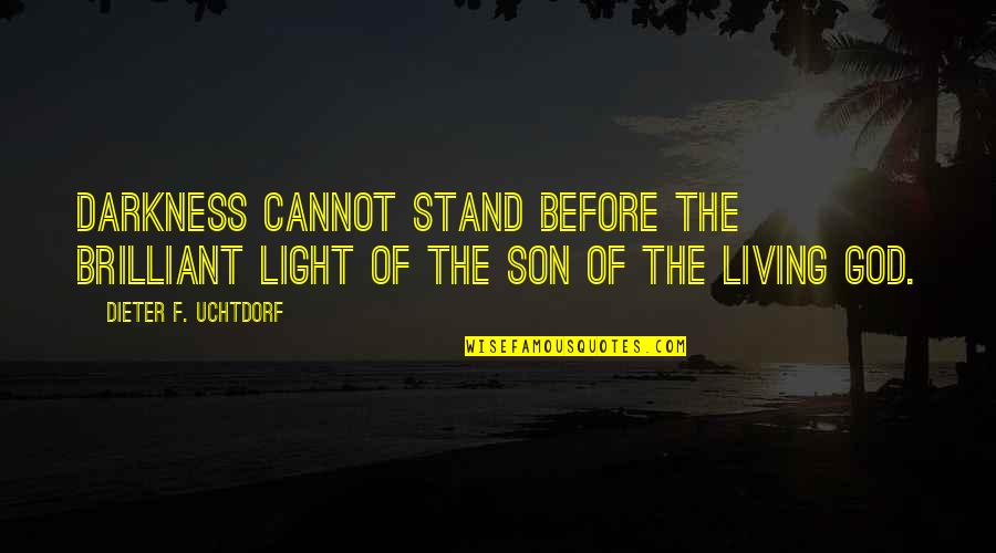 Wiener Movie Quotes By Dieter F. Uchtdorf: Darkness cannot stand before the brilliant light of