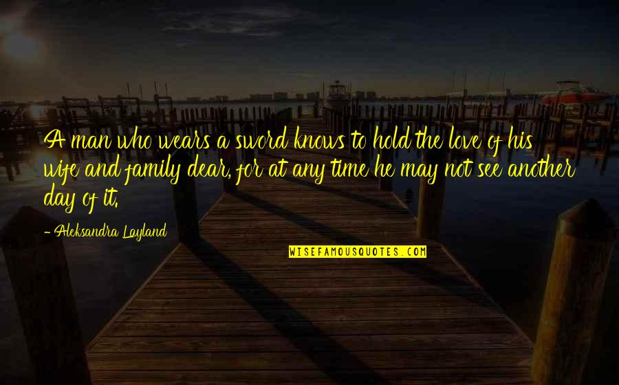 Wife And Family Quotes By Aleksandra Layland: A man who wears a sword knows to