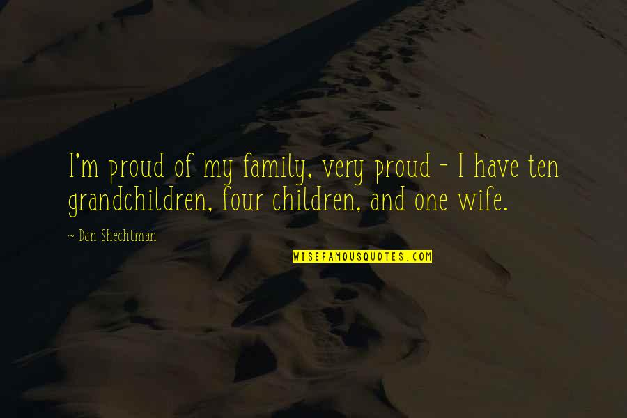 Wife And Family Quotes By Dan Shechtman: I'm proud of my family, very proud -