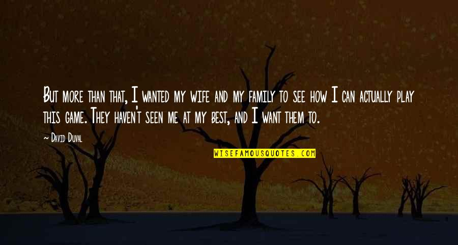 Wife And Family Quotes By David Duval: But more than that, I wanted my wife