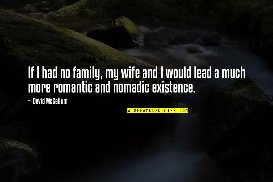 Wife And Family Quotes By David McCallum: If I had no family, my wife and