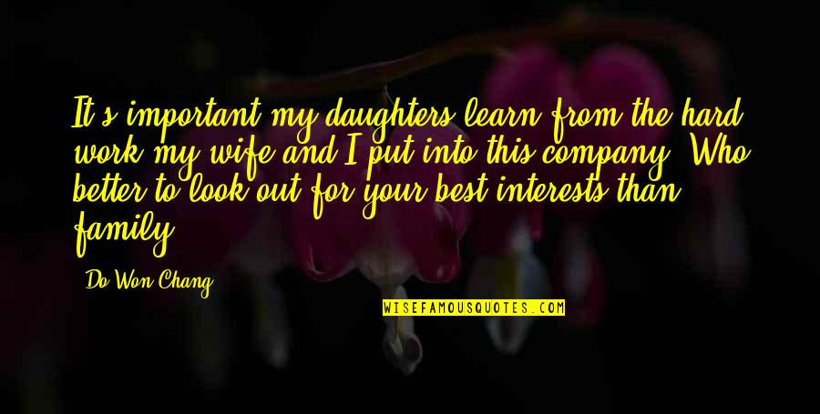 Wife And Family Quotes By Do Won Chang: It's important my daughters learn from the hard
