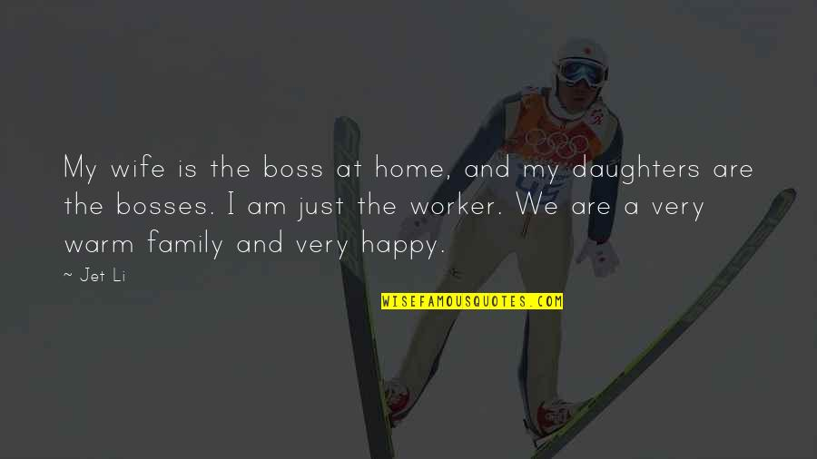 Wife And Family Quotes By Jet Li: My wife is the boss at home, and