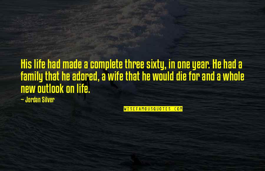 Wife And Family Quotes By Jordan Silver: His life had made a complete three sixty,