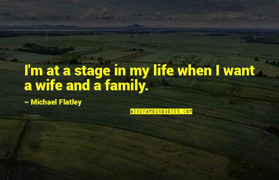 Wife And Family Quotes By Michael Flatley: I'm at a stage in my life when