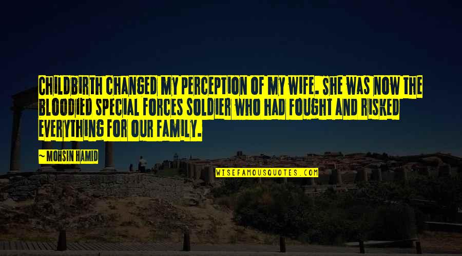 Wife And Family Quotes By Mohsin Hamid: Childbirth changed my perception of my wife. She