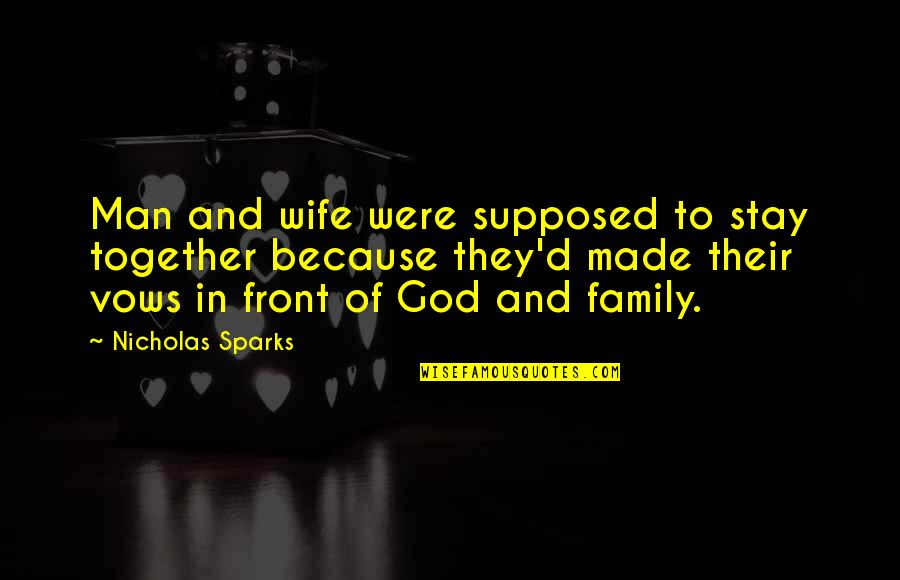Wife And Family Quotes By Nicholas Sparks: Man and wife were supposed to stay together