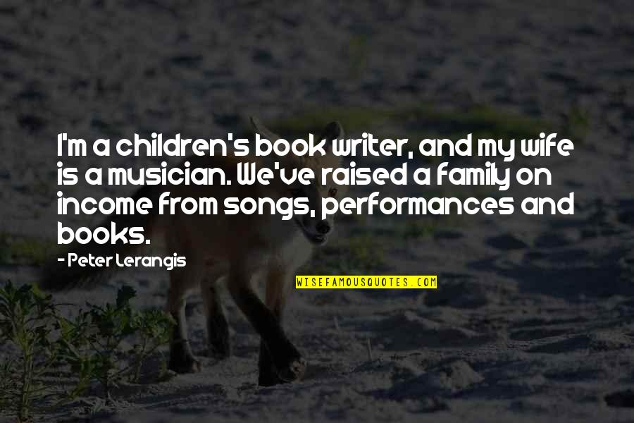 Wife And Family Quotes By Peter Lerangis: I'm a children's book writer, and my wife