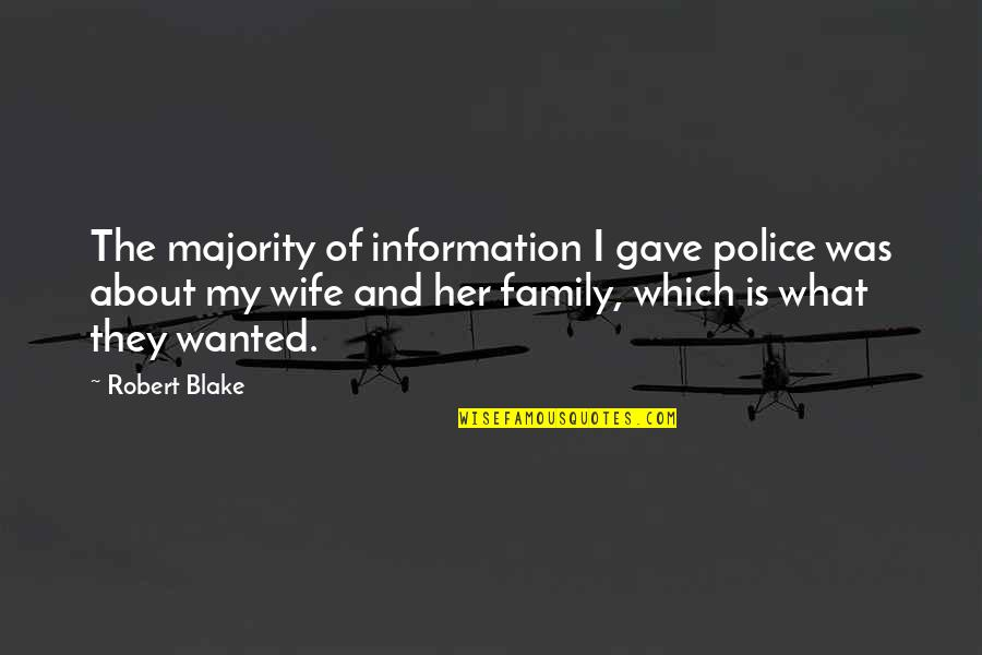 Wife And Family Quotes By Robert Blake: The majority of information I gave police was