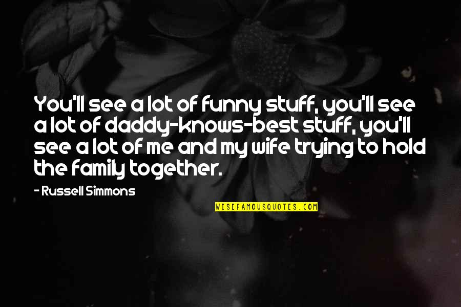 Wife And Family Quotes By Russell Simmons: You'll see a lot of funny stuff, you'll