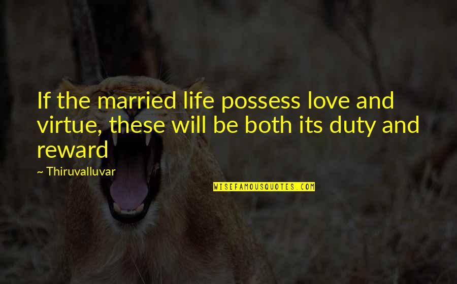 Wife And Family Quotes By Thiruvalluvar: If the married life possess love and virtue,