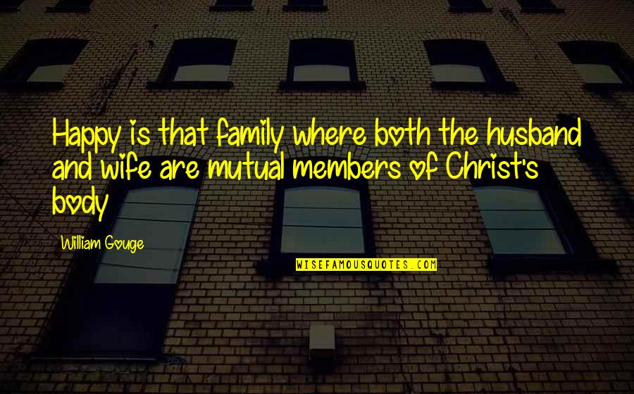 Wife And Family Quotes By William Gouge: Happy is that family where both the husband