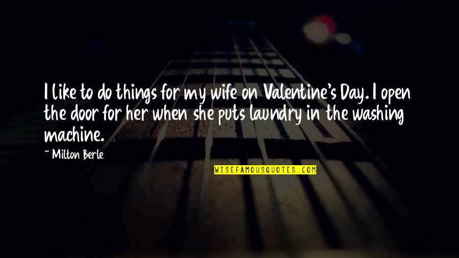 Wife On Valentine's Day Quotes By Milton Berle: I like to do things for my wife
