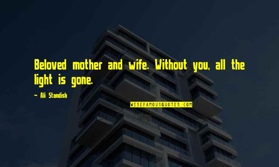 Wife Vs Mother Quotes By Ali Standish: Beloved mother and wife. Without you, all the