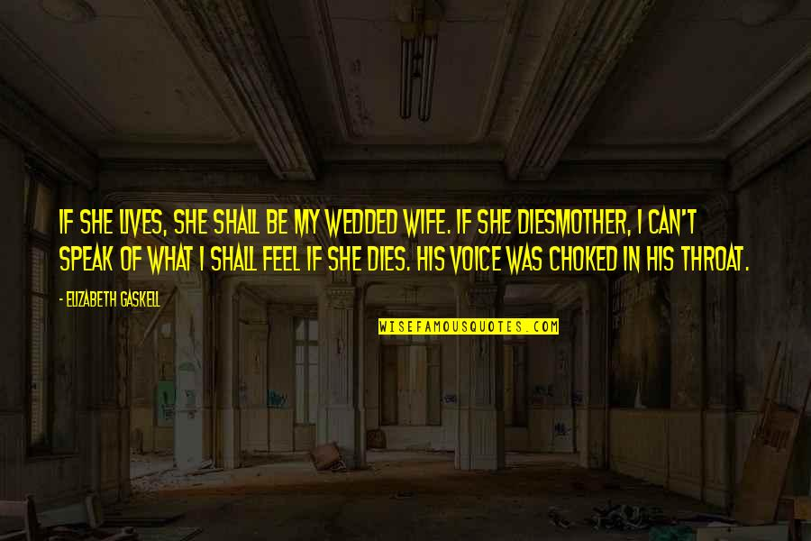 Wife Vs Mother Quotes By Elizabeth Gaskell: If she lives, she shall be my wedded