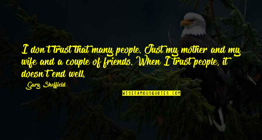 Wife Vs Mother Quotes By Gary Sheffield: I don't trust that many people. Just my