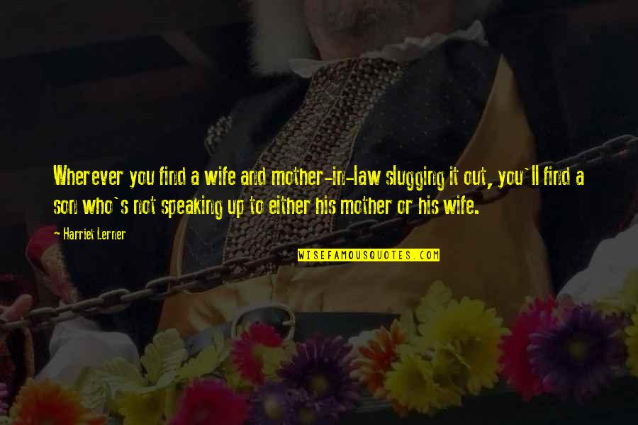 Wife Vs Mother Quotes By Harriet Lerner: Wherever you find a wife and mother-in-law slugging