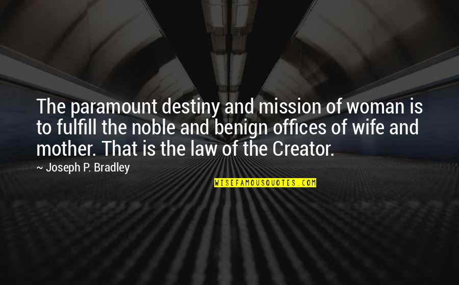 Wife Vs Mother Quotes By Joseph P. Bradley: The paramount destiny and mission of woman is