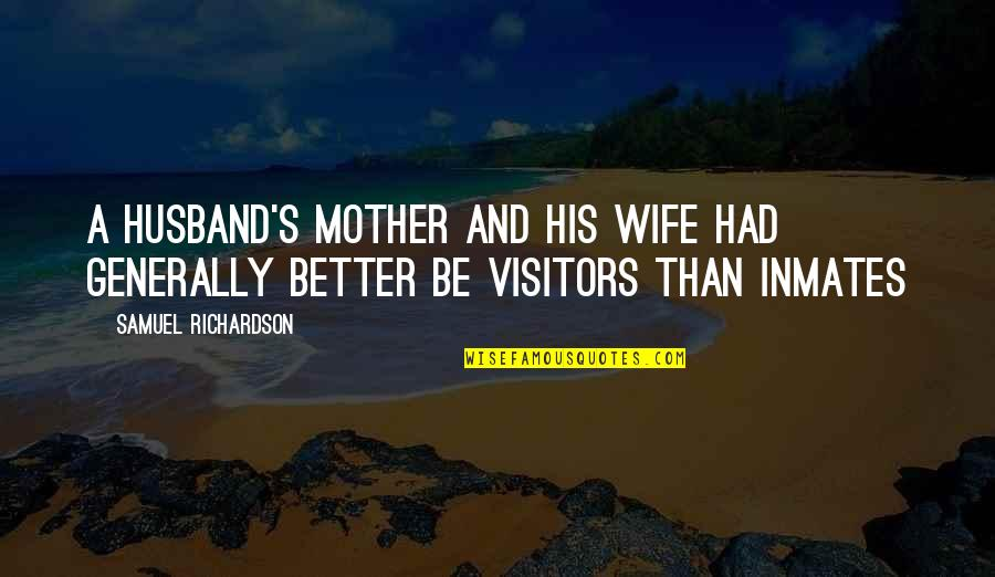 Wife Vs Mother Quotes By Samuel Richardson: A husband's mother and his wife had generally