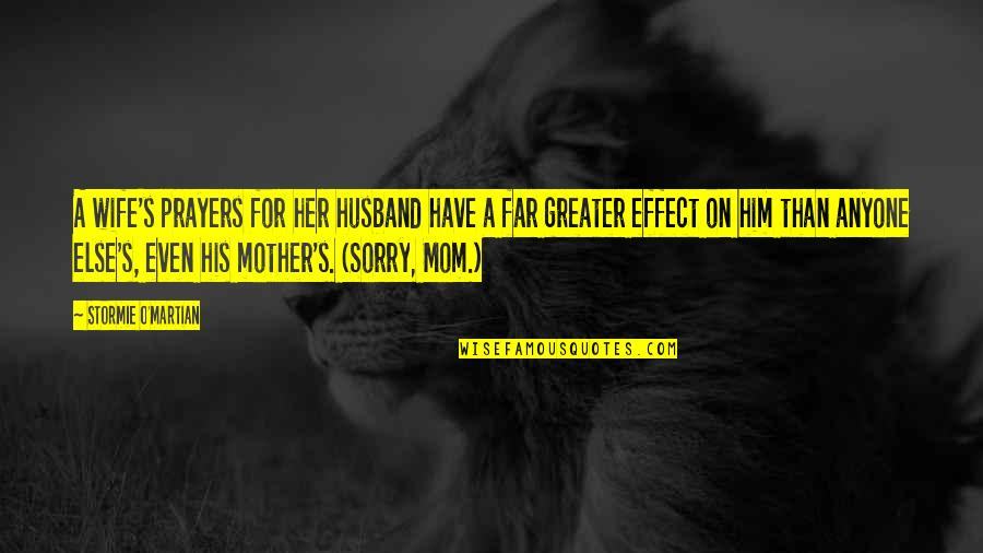 Wife Vs Mother Quotes By Stormie O'martian: A wife's prayers for her husband have a