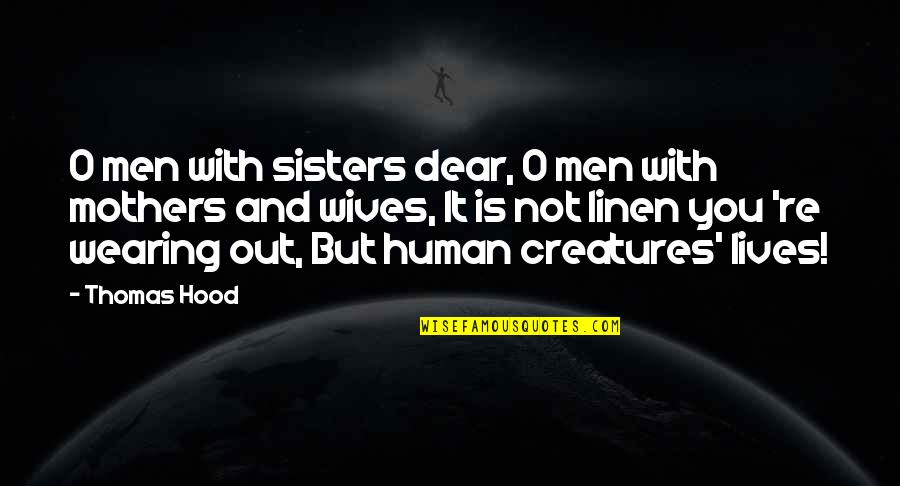 Wife Vs Mother Quotes By Thomas Hood: O men with sisters dear, O men with