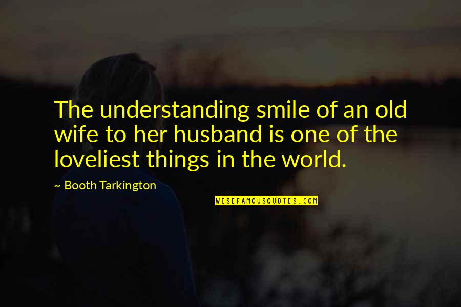 Wife's Love For Her Husband Quotes By Booth Tarkington: The understanding smile of an old wife to