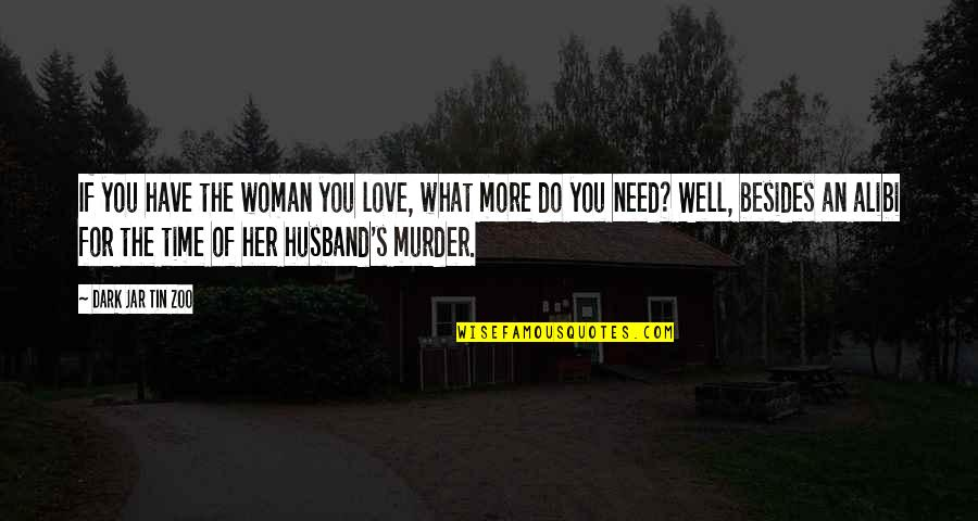 Wife's Love For Her Husband Quotes By Dark Jar Tin Zoo: If you have the woman you love, what