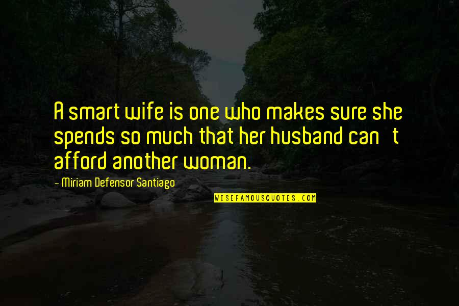 Wife's Love For Her Husband Quotes By Miriam Defensor Santiago: A smart wife is one who makes sure