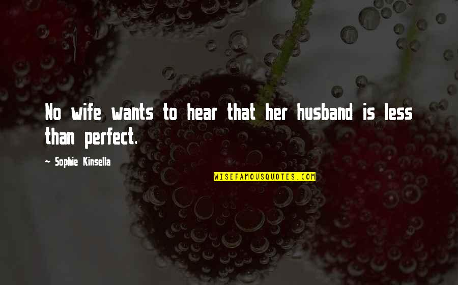 Wife's Love For Her Husband Quotes By Sophie Kinsella: No wife wants to hear that her husband