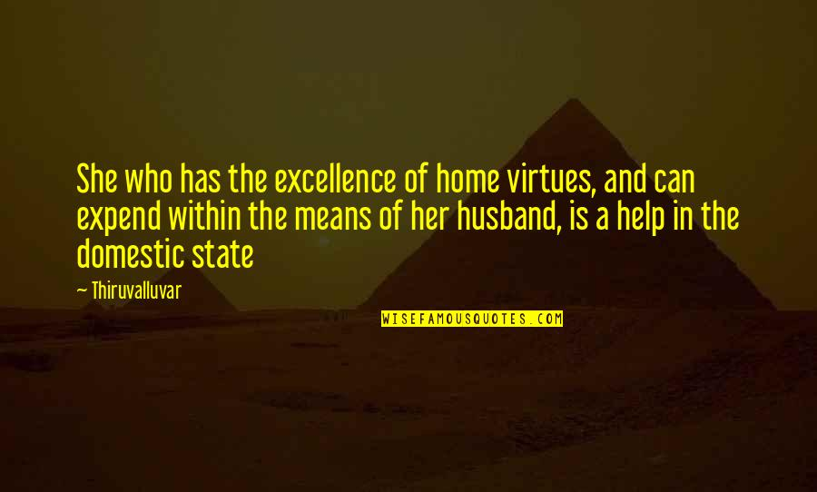 Wife's Love For Her Husband Quotes By Thiruvalluvar: She who has the excellence of home virtues,