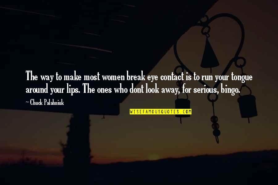 Wifh Quotes By Chuck Palahniuk: The way to make most women break eye