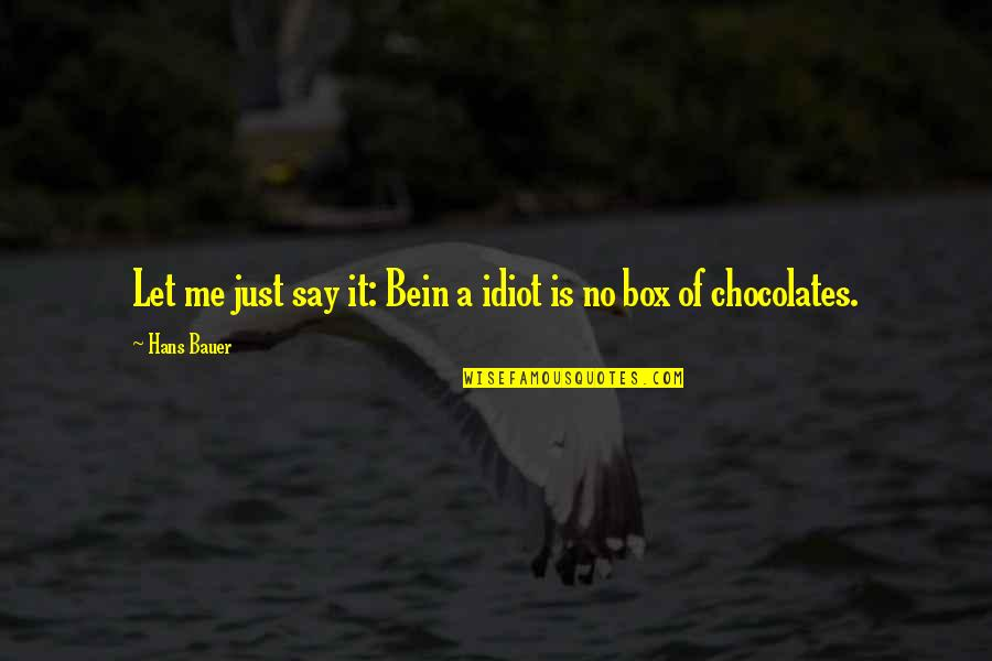 Wifh Quotes By Hans Bauer: Let me just say it: Bein a idiot