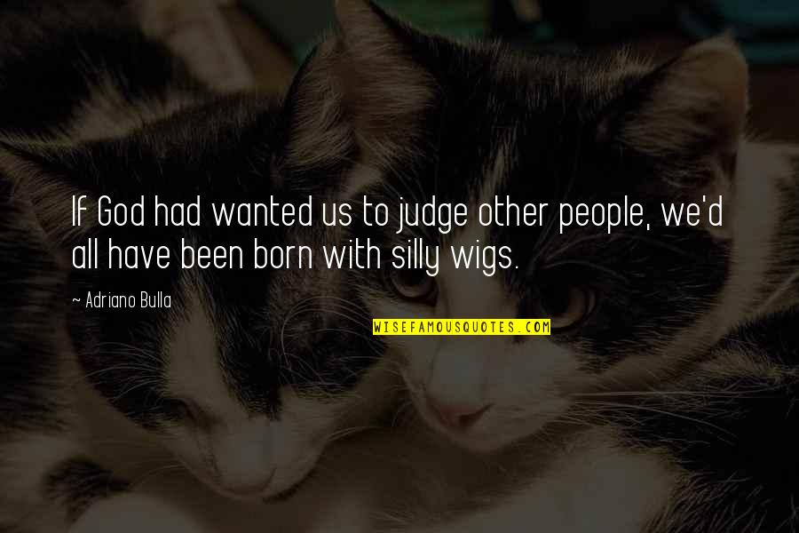 Wigs Quotes By Adriano Bulla: If God had wanted us to judge other