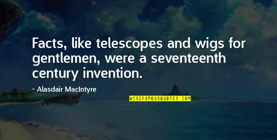 Wigs Quotes By Alasdair MacIntyre: Facts, like telescopes and wigs for gentlemen, were