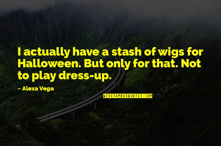 Wigs Quotes By Alexa Vega: I actually have a stash of wigs for