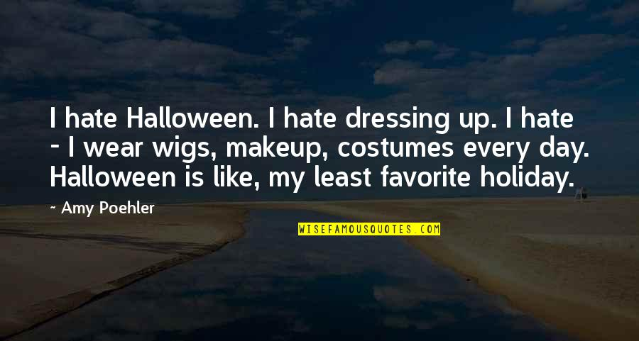 Wigs Quotes By Amy Poehler: I hate Halloween. I hate dressing up. I