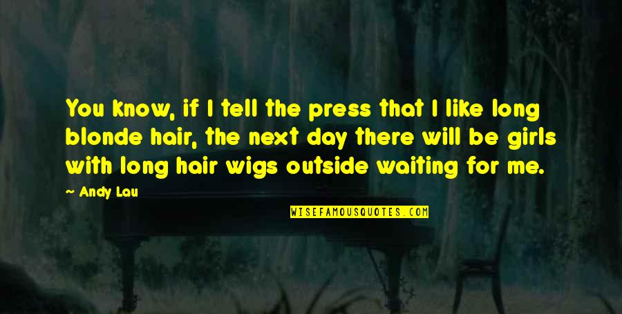 Wigs Quotes By Andy Lau: You know, if I tell the press that
