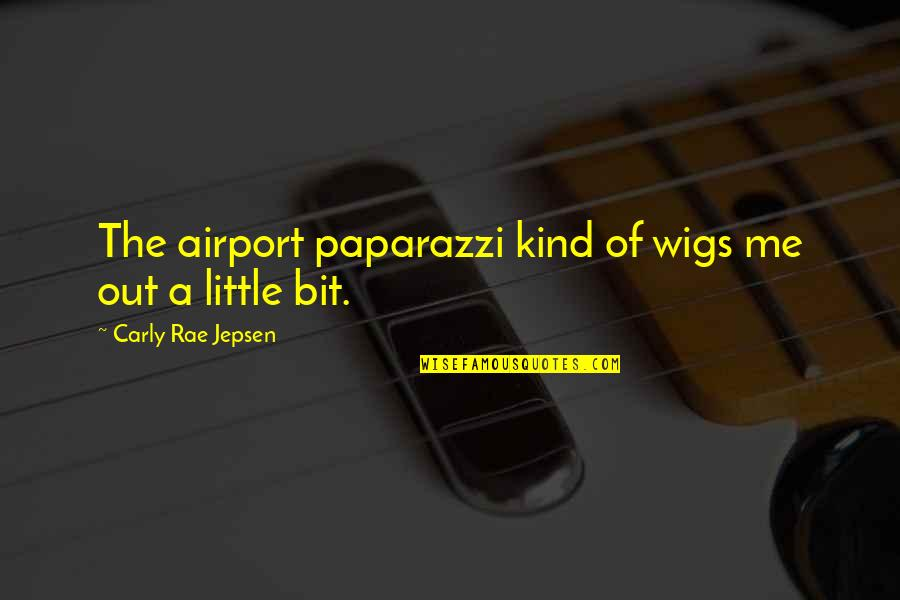 Wigs Quotes By Carly Rae Jepsen: The airport paparazzi kind of wigs me out
