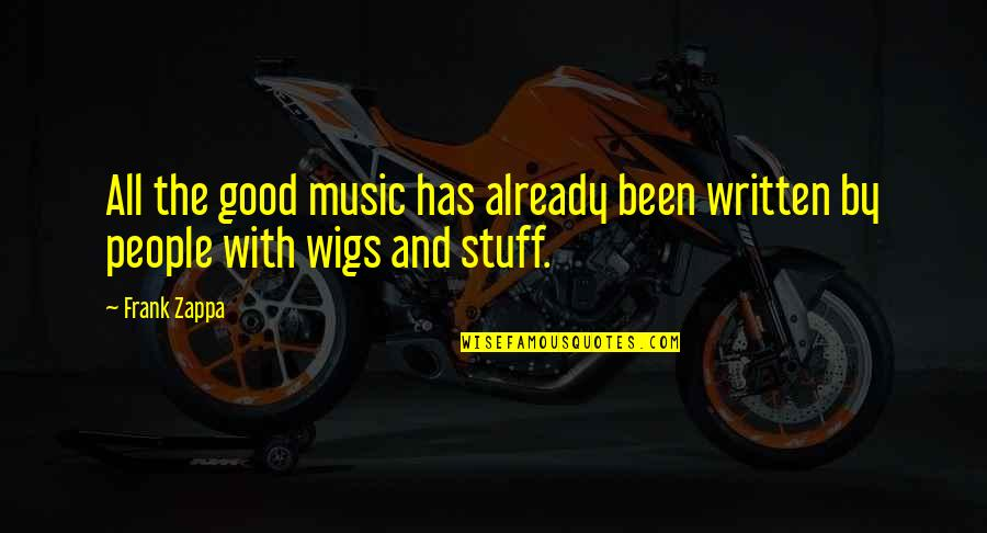 Wigs Quotes By Frank Zappa: All the good music has already been written