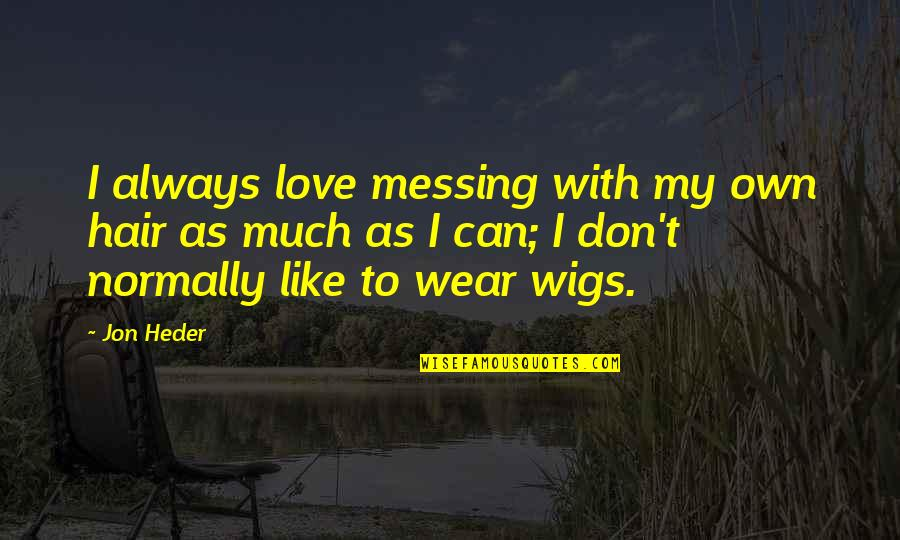 Wigs Quotes By Jon Heder: I always love messing with my own hair