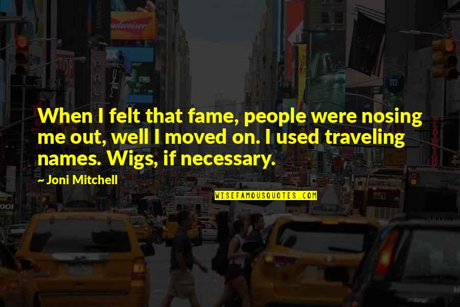 Wigs Quotes By Joni Mitchell: When I felt that fame, people were nosing