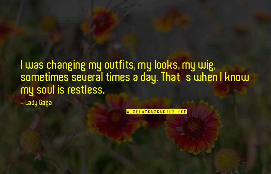 Wigs Quotes By Lady Gaga: I was changing my outfits, my looks, my