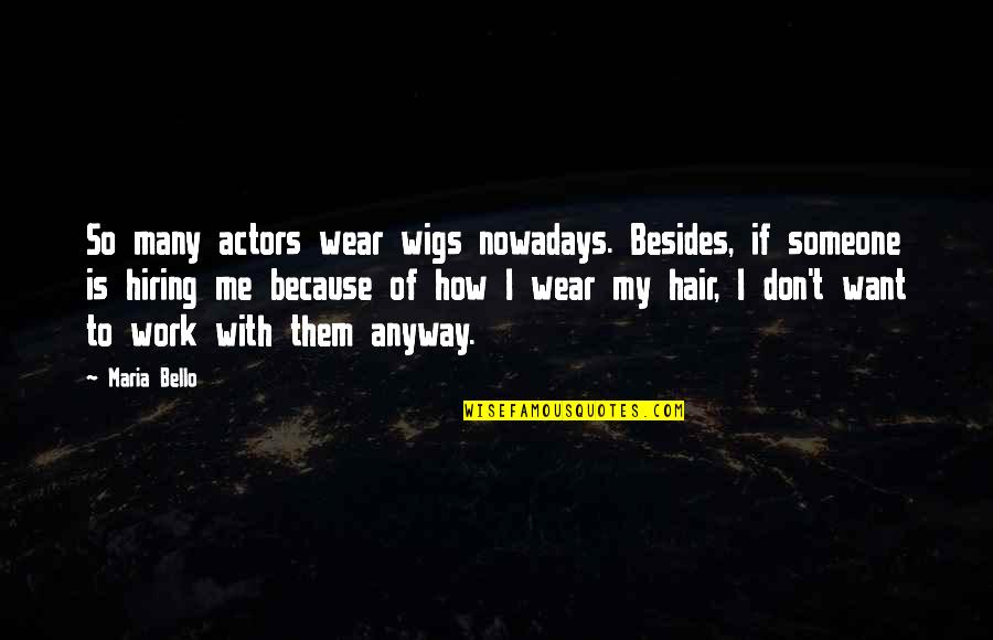 Wigs Quotes By Maria Bello: So many actors wear wigs nowadays. Besides, if
