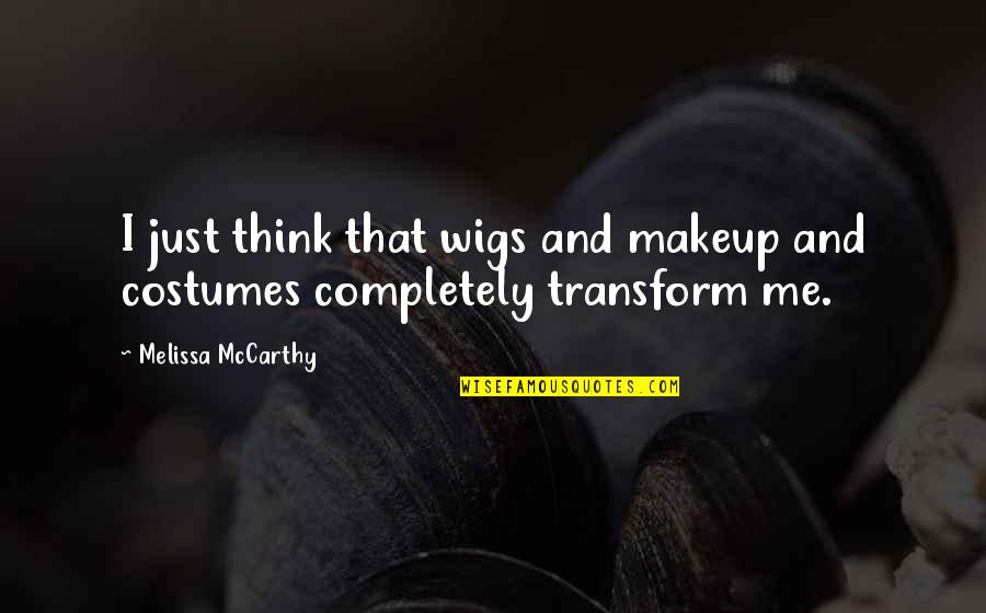 Wigs Quotes By Melissa McCarthy: I just think that wigs and makeup and