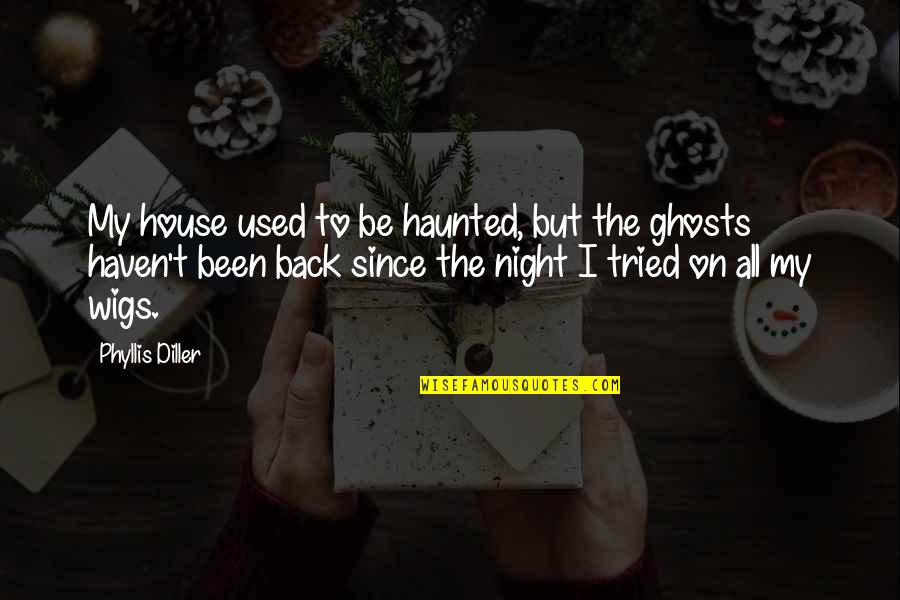 Wigs Quotes By Phyllis Diller: My house used to be haunted, but the