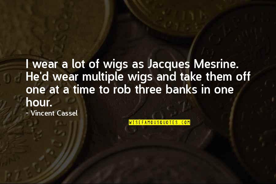 Wigs Quotes By Vincent Cassel: I wear a lot of wigs as Jacques