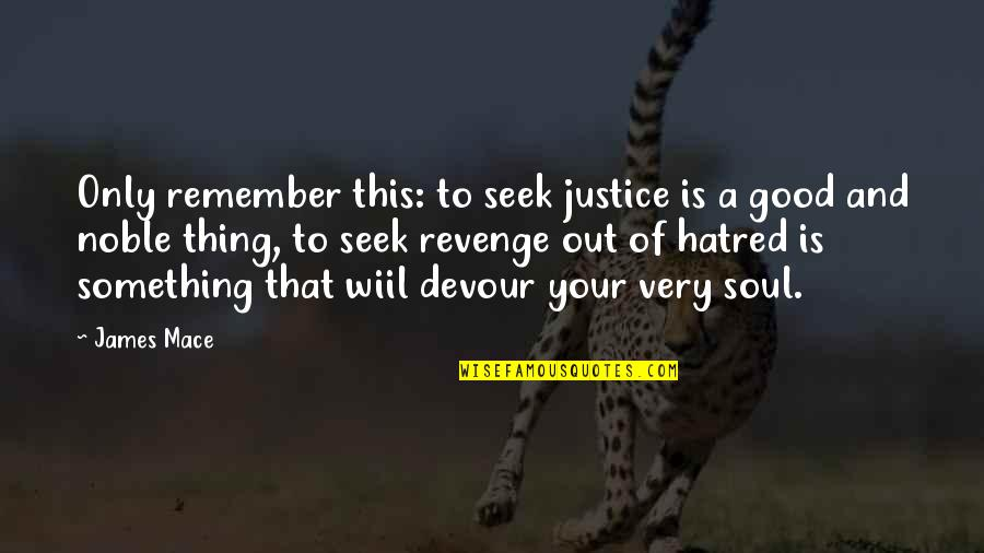 Wiil Quotes By James Mace: Only remember this: to seek justice is a