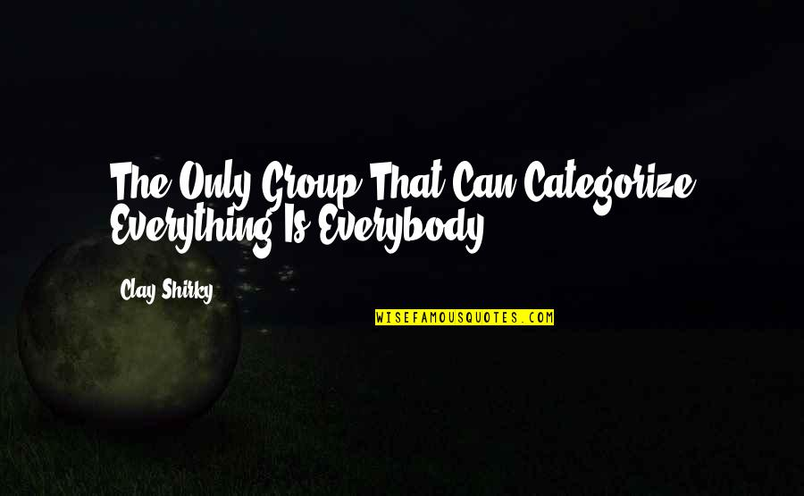 Wikipedia's Quotes By Clay Shirky: The Only Group That Can Categorize Everything Is